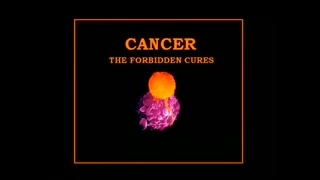 Cancer The Forbidden Cures!
