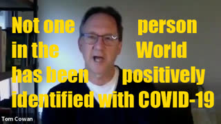 How many people in the world have been positively identified with Covid19?? The answer is ZERO - Dr. Thomas Cowan MD