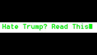 Hate Trump Read This